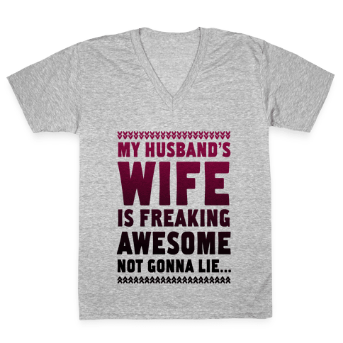 My Husband's Wife is Freaking Awesome... V-Neck Tee Shirt