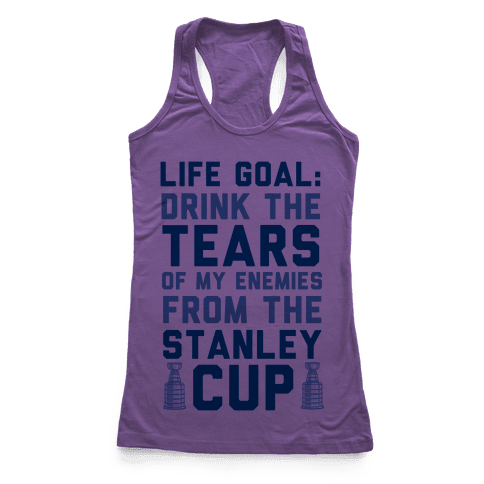 Life Goal: Drink the Tears of My Enemies From the Stanley Cup Racerback Tank Top