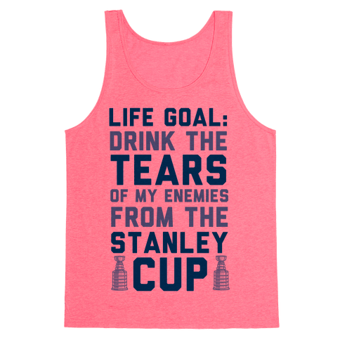 Life Goal: Drink the Tears of My Enemies From the Stanley Cup Tank Top