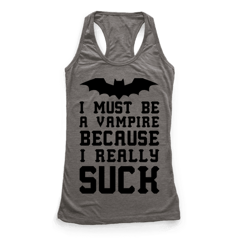 I Must Be A Vampire Because I Really Suck Racerback Tank Top