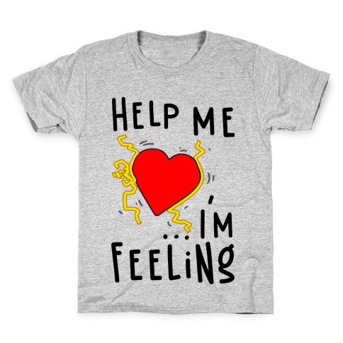 Help Me I'm FEELING Kids T-Shirt