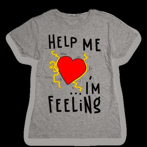 Help Me I'm FEELING Womens T-Shirt