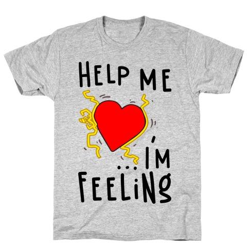 Help Me I'm FEELING T-Shirt