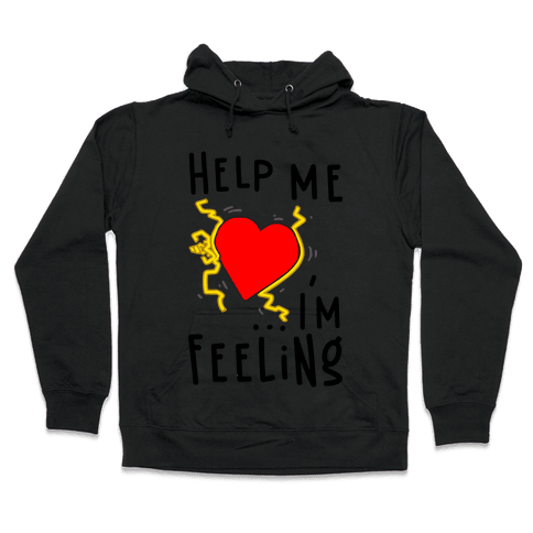 Help Me I'm FEELING Hooded Sweatshirt