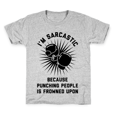I'm Sarcastic Because Punching People is Frowned Upon Kids T-Shirt