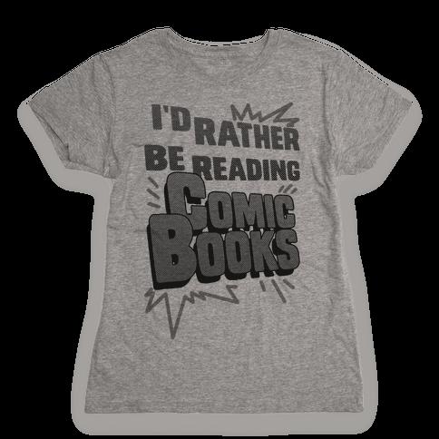 I'd Rather Be Reading Comic Books Womens T-Shirt
