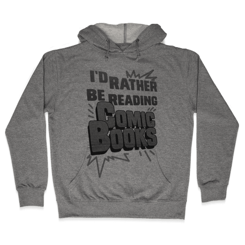 I'd Rather Be Reading Comic Books Hooded Sweatshirt