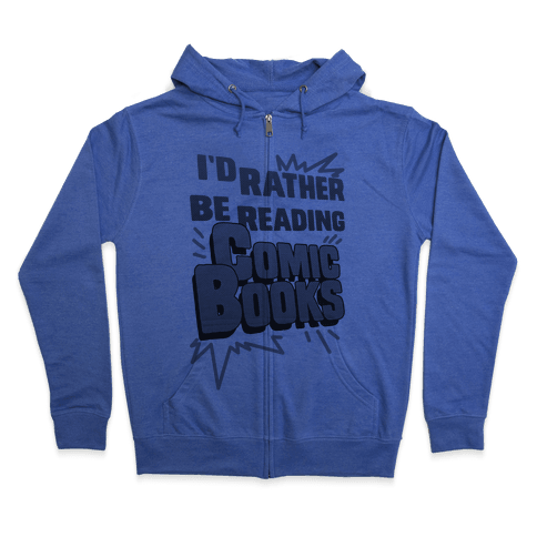 I'd Rather Be Reading Comic Books Zip Hoodie