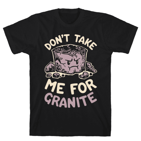Don't Take Me For Granite Mens T-Shirt