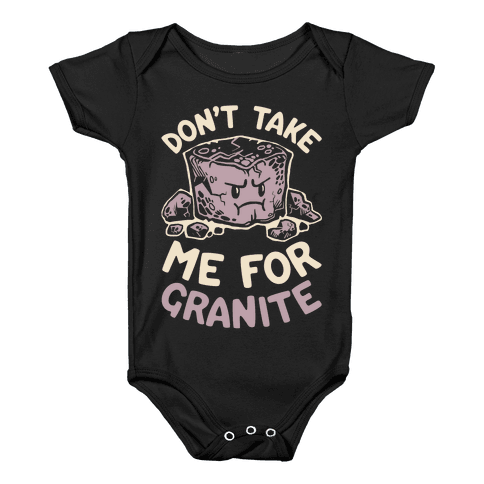Don't Take Me For Granite Baby Onesy