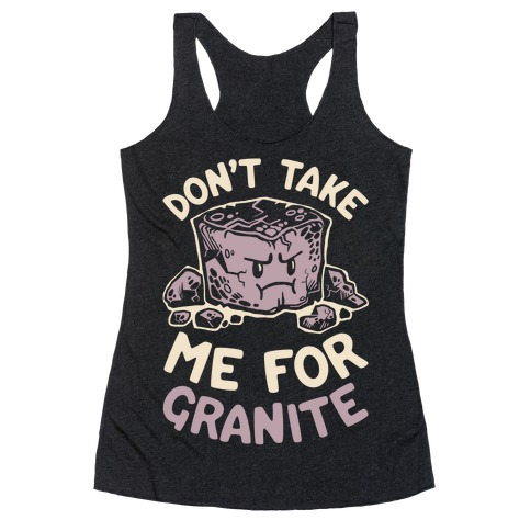 Don't Take Me For Granite Racerback Tank Top