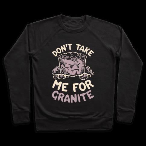 Don't Take Me For Granite Pullover