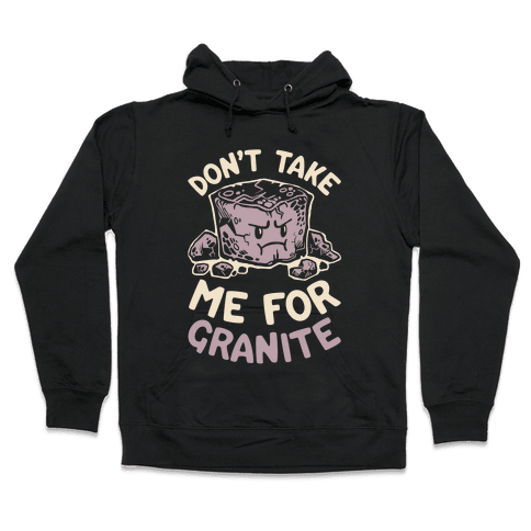 Don't Take Me For Granite Hooded Sweatshirt