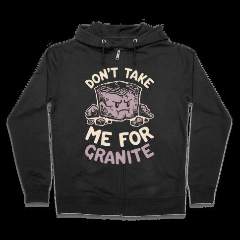 Don't Take Me For Granite Zip Hoodie