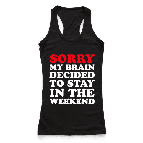 Sorry My Brain Decided to Stay in the Weekend