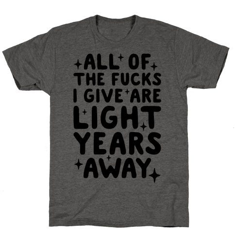 All Of The Fucks I Give Are Light Years Away