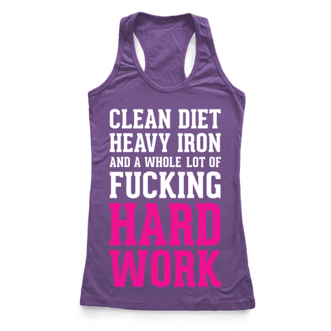 Clean Diet Heavy Iron and a Whole Lot of F***ing Hard Work Racerback Tank Top