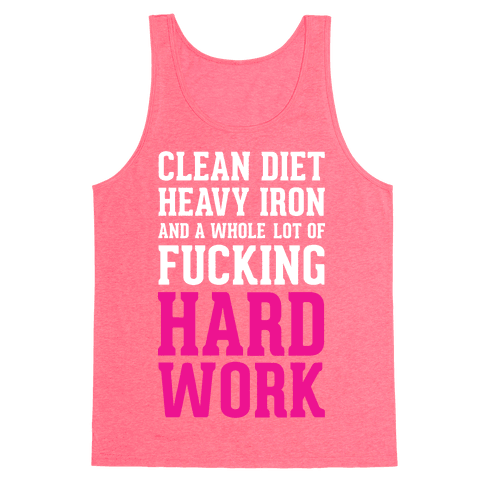 Clean Diet Heavy Iron and a Whole Lot of F***ing Hard Work Tank Top