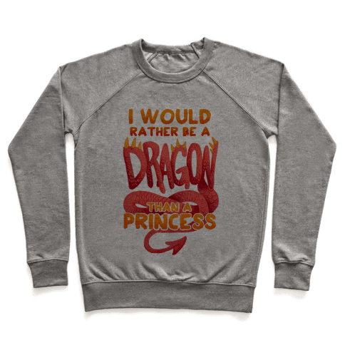 I Would Rather Be A Dragon Than A Princess Pullover