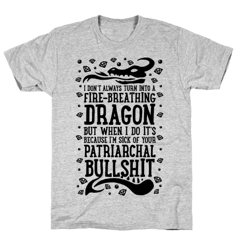 I Don't Always Turn Into A Fire Breathing Dragon Mens T-Shirt