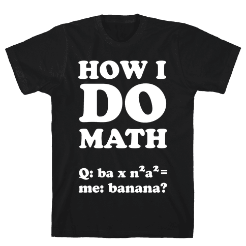 How I Do Math Mens T-Shirt