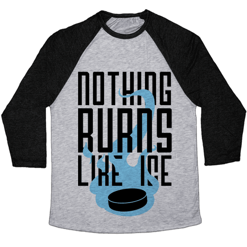 Nothing Burns Like Ice Baseball Tee