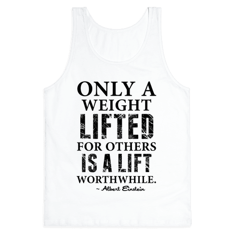 Only a Weight Lifted for Others is a Lift Worthwhile (Einstein Quote) Tank Top