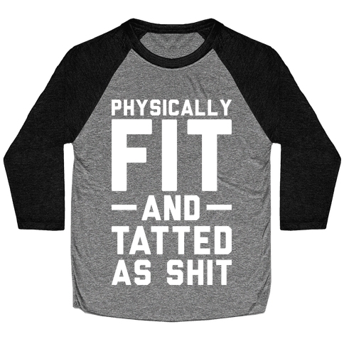 Physically Fit and Tatted as Shit Baseball Tee