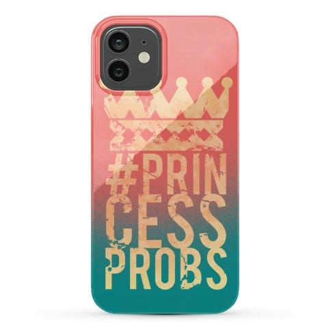 Princess Problems Phone Case