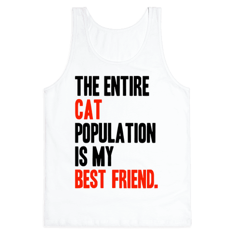 The Entire Cat Population Is My Best Friend Tank Top