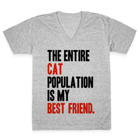 The Entire Cat Population Is My Best Friend V-Neck Tee Shirt