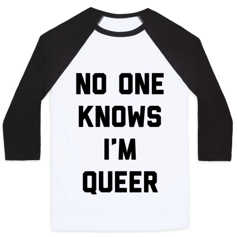 No One Knows I'm Queer Baseball Tee
