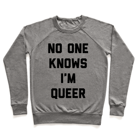 No One Knows I'm Queer Pullover