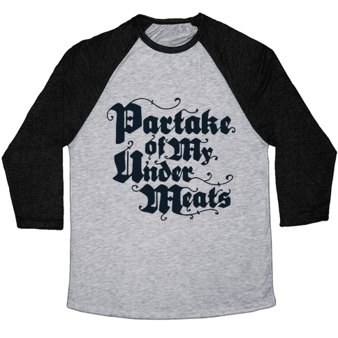 Partake of My Under-Meats Baseball Tee