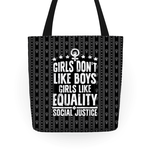 Girls Don't Like Boys Girls Like Equality And Social Justice Tote