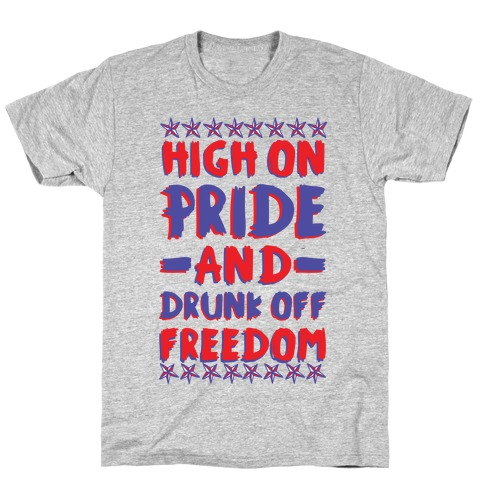 High On Pride and Drunk Off Freedom T-Shirt