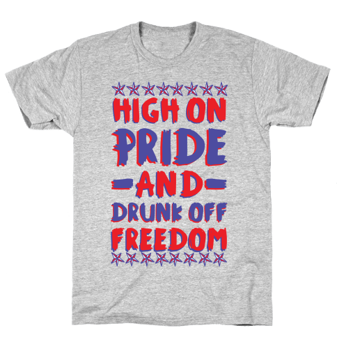 High On Pride and Drunk Off Freedom Mens T-Shirt