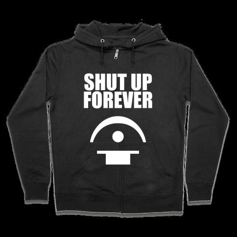 Shut Up Forever Zip Hoodie