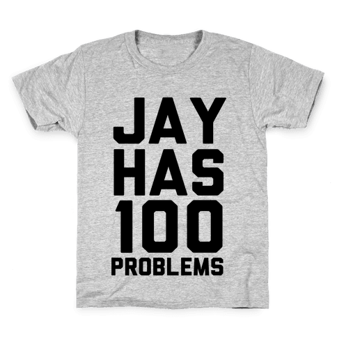 Jay Has 100 Problems Kids T-Shirt