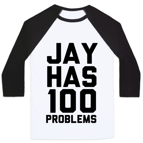 Jay Has 100 Problems Baseball Tee
