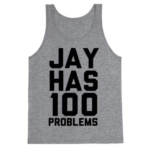 Jay Has 100 Problems Tank Top