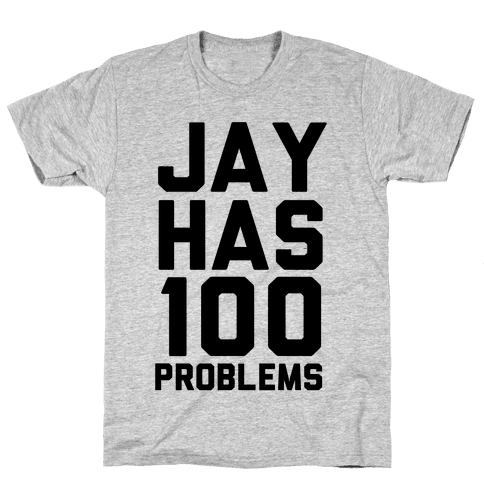 Jay Has 100 Problems Mens T-Shirt