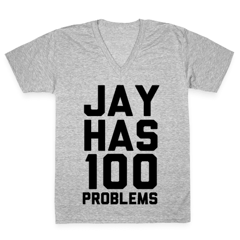 Jay Has 100 Problems V-Neck Tee Shirt