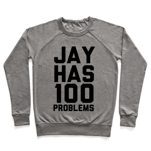 Jay Has 100 Problems Pullover