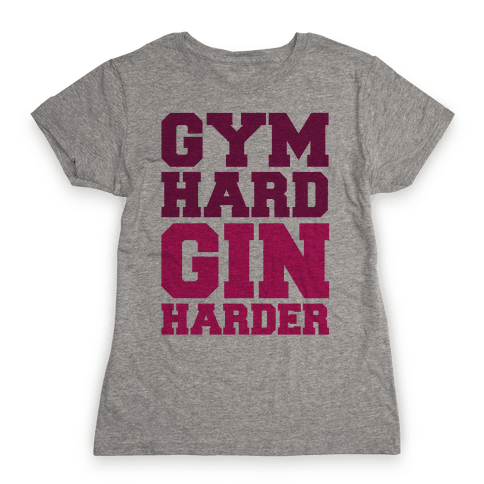 Gym Hard Gin Harder Womens T-Shirt