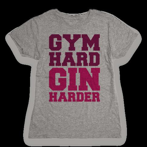 Gym Hard Gin Harder Womens T-Shirt