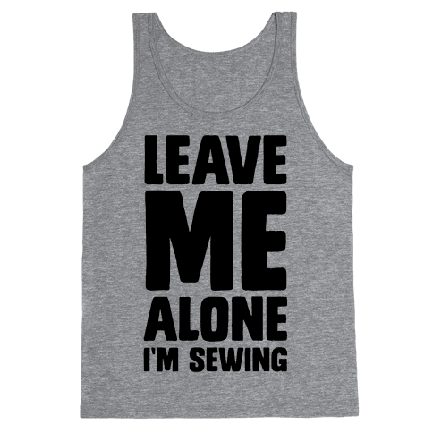 Leave Me Alone I'm Sewing Tank Top