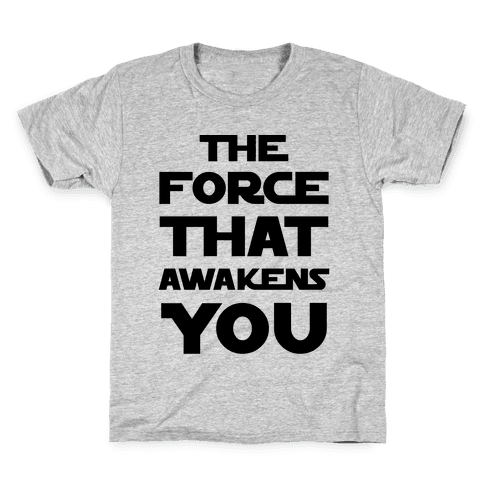 The Force That Awakens You Kids T-Shirt