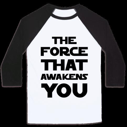 The Force That Awakens You Baseball Tee