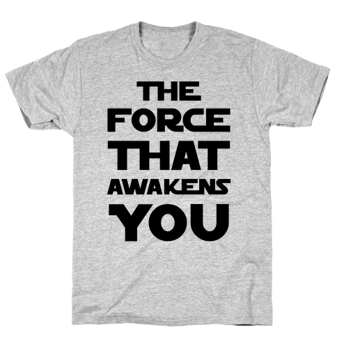 The Force That Awakens You Mens T-Shirt